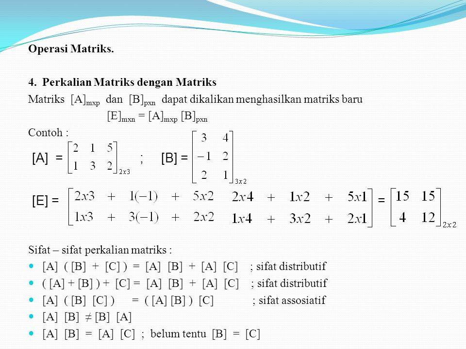 [A] = ; [B] = [E] = = Operasi Matriks.